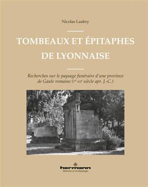 Tombeaux et épitaphes de Lyonnaise : recherches sur le paysage funéraire d'une province de Gaule romaine (Ier-IIIe siècle apr. J.-C.)