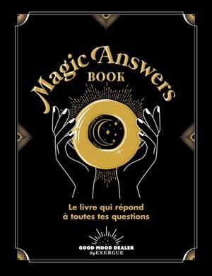 Magic answers book : le livre qui répond à toutes tes questions