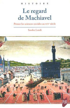 Le regard de Machiavel : penser les sciences sociales au XVIe siècle
