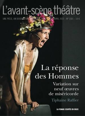 Avant-scène théâtre (L'). n° 1501, La réponse des hommes : variation sur neuf oeuvres de miséricorde