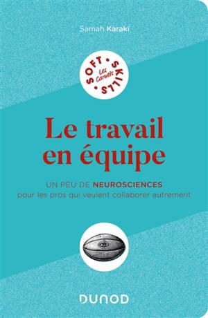 Le travail en équipe : un peu de neurosciences pour les pros qui veulent collaborer autrement