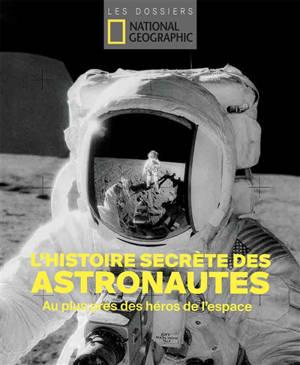 Astronautes : l'histoire secrète des grands héros de l'espace