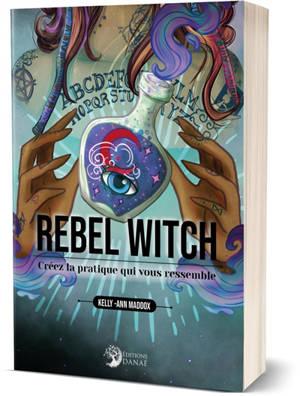 Rebel witch : créez la pratique qui vous ressemble