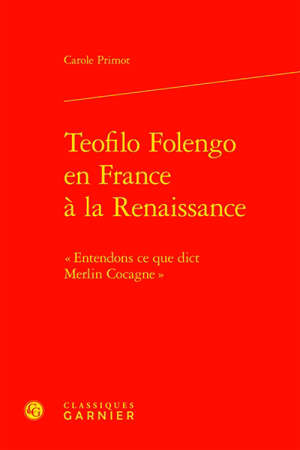 Teofilo Folengo en France à la Renaissance : entendons ce que dict Merlin Cocagne