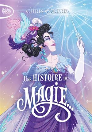 Une histoire de magie.... Volume 1