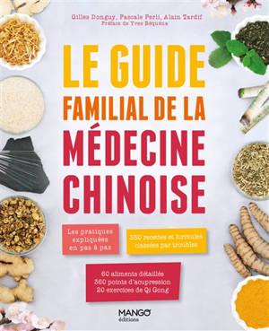 Le guide familial de la médecine chinoise : les pratiques expliquées en pas à pas, 350 formules classées par troubles, 60 aliments de diététique chinoise détaillés, 360 points d'acupression, 20 exercices de Qi Gong