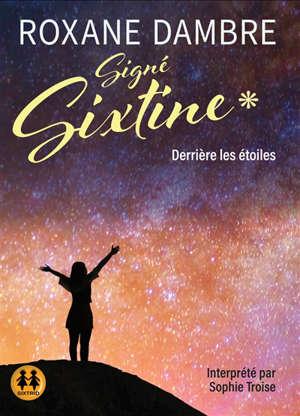 Signé Sixtine. Volume 1, Derrière les étoiles