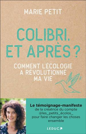 Colibri, et après ? : comment l'écologie a révolutionné ma vie