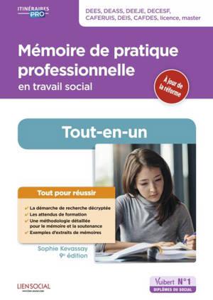 Mémoire de pratique professionnelle en travail social : tout-en-un : DEES, DEASS, DEEJE, DECESF, Caferuis, DEIS, Cafdes, licence, master