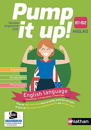 Pump it up !, anglais B1, B2 : grammaire, vocabulaire, phonologie : nouveau programme 2019
