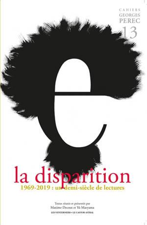 Cahiers Georges Perec. n° 13, La disparition : 1969-2019 : un demi-siècle de lectures