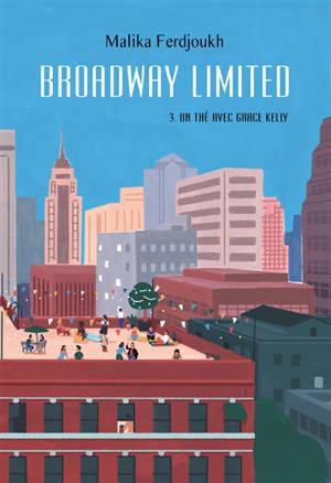 Broadway Limited. Volume 3, Un thé avec Grace Kelly