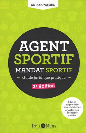 Agent sportif : mandat sportif : guide juridique pratique
