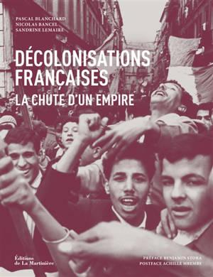 Décolonisations françaises : la chute d'un empire : 1943-1977