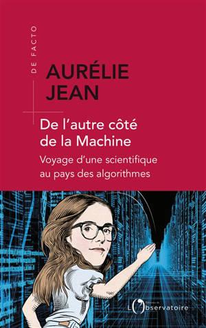 De l'autre côté de la machine : voyage d'une scientifique au pays des algorithmes