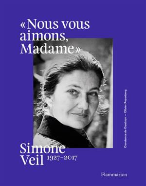 Nous vous aimons, Madame : Simone Veil, 1927-2017 : exposition, Paris, Hôtel de Ville, du 28 mai au 21 août 2021