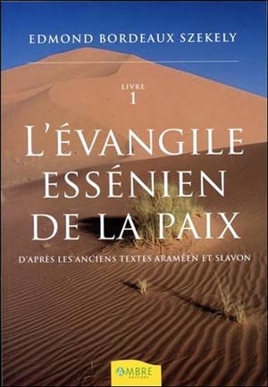 L'Evangile essénien de la paix : d'après les anciens textes araméen et slavon. Volume 1