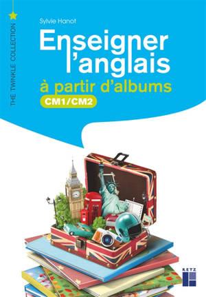 Enseigner l'anglais à partir d'albums : CM1-CM2