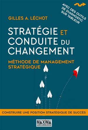 Stratégie et conduite du changement : méthode de management stratégique : construire une position stratégique de succès