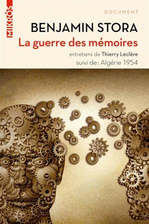 La guerre des mémoires : la France face à son passé colonial : entretiens de Thierry Leclère. Suivi de Algérie 1954