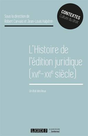 L'histoire de l'édition juridique (XVIe-XXIe siècle) : un état des lieux