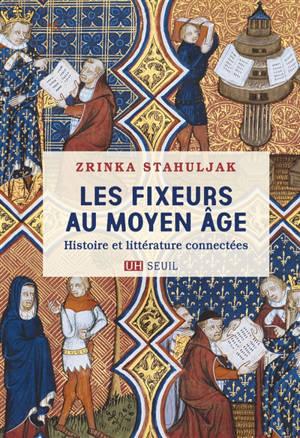 Les fixeurs au Moyen Age : histoire et littérature connectées