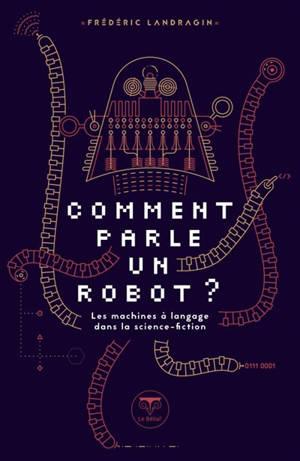 Comment parle un robot ? : les machines à langage dans la science-fiction