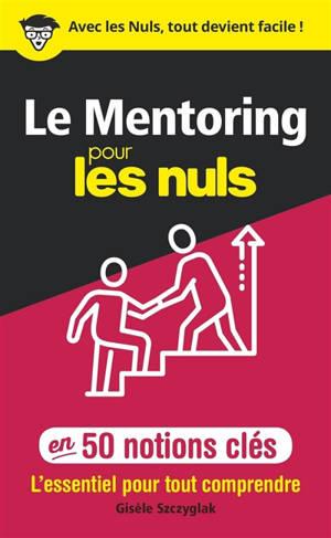 Le mentoring pour les nuls en 50 notions clés : l'essentiel pour tout comprendre