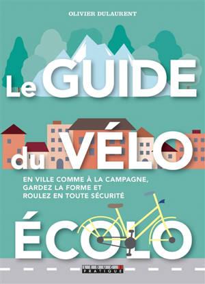 Le guide du vélo écolo : choisir, entretenir et utiliser son vélo pour une vie plus douce