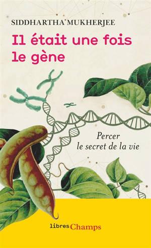 Il était une fois le gène : percer le secret de la vie