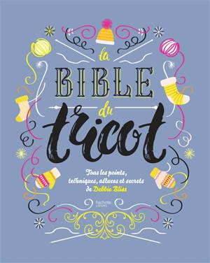 La bible du tricot : tous les points, techniques, astuces et secrets
