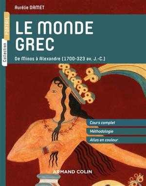 Le monde grec : de Minos à Alexandre (1700-323 av. J.-C.)