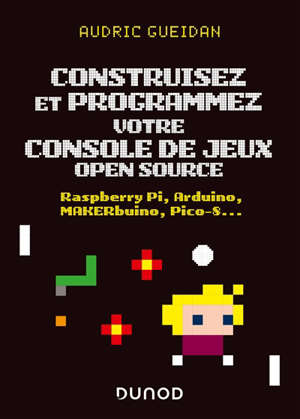 Construisez et programmez votre console de jeux open source : Raspberry Pi, Arduino, MAKERbuino, Pico-8...
