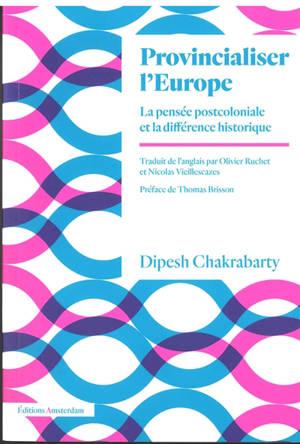Provincialiser l'Europe : la pensée postcoloniale et la différence historique