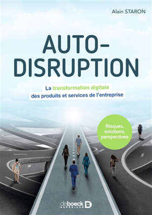 Auto-disruption : la transformation digitale des produits et services de l'entreprise : risques, solutions, perspectives