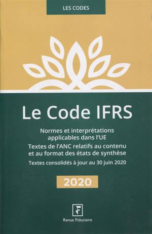 Le code IFRS 2020 : normes et interprétations applicables dans l'UE, textes de l'ANC relatifs au contenu et au format des états de synthèse : textes consolidés à jour au 30 juin 2020