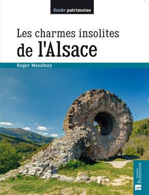 Les charmes insolites de l'Alsace : 150 lieux étonnants