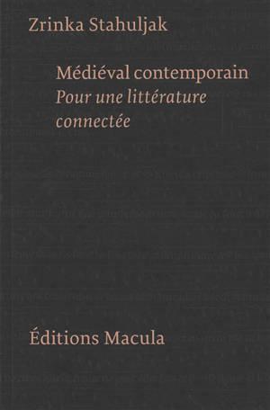 Médiéval contemporain : pour une littérature connectée : essai