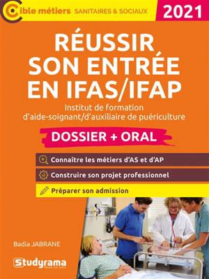 Réussir son entrée en IFAS-IFAP, institut de formation d'aide-soignant, d'auxilliaire de puériculture : dossier + oral : 2021