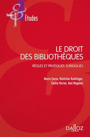 Le droit des bibliothèques : règles et pratiques juridiques