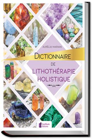 Dictionnaire de lithothérapie holistique