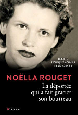Noëlla Rouget : la déportée qui a fait gracier son bourreau