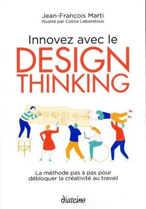 Innovez avec le design thinking : la méthode pas à pas pour débloquer la créativité au travail