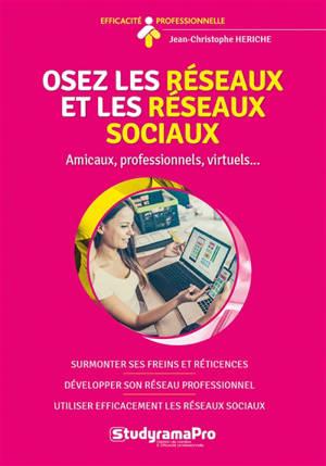 Osez le réseau et les réseaux sociaux ! : amicaux, professionnels, virtuels...