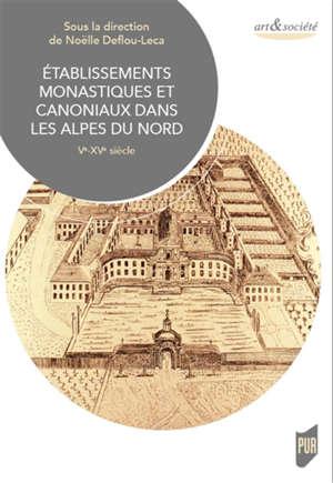 Etablissements monastiques et canoniaux dans les Alpes du Nord : Ve-XVe siècle