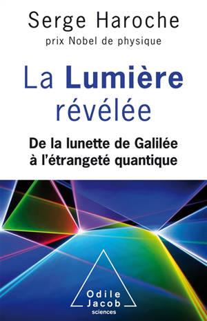 La lumière révélée : de la lunette de Galilée à l'étrangeté quantique