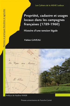 Propriété, cadastre et usages locaux dans les campagnes françaises (1789-1960) : histoire d'une tension légale