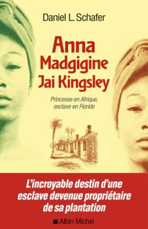 Anna Madgigine Jai Kingsley : princesse en Afrique, esclave en Floride