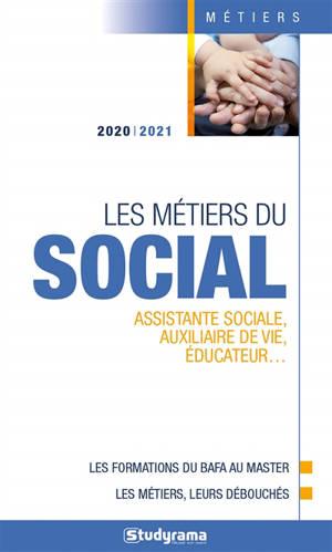 Les métiers du social : assistante sociale, auxiliaire de vie, éducateur... : 2020-2021