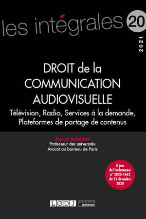 Droit de la communication audiovisuelle : télévision, radio, services à la demande, plateformes de partage de contenus : 2021